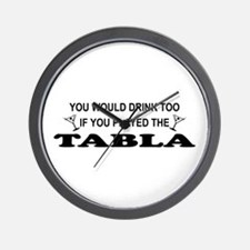 You'd Drink Too Tabla Wall Clock