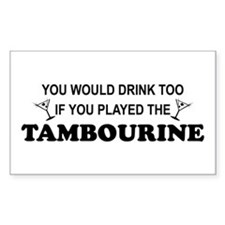You'd Drink Too Tambourine Rectangle Stickers