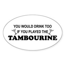 You'd Drink Too Tambourine Oval Stickers