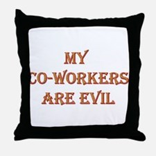 My Co-Workers Are Evil Throw Pillow