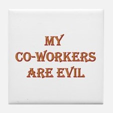 My Co-Workers Are Evil Tile Coaster