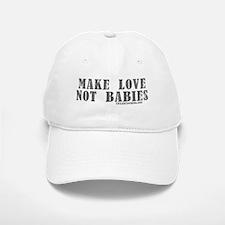 Make Love, Not Babies Baseball Baseball Cap