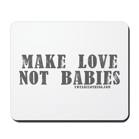 Make Love, Not Babies Mousepad