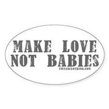 Make Love, Not Babies Oval Decal