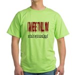 I'm here to kill you Green T-Shirt