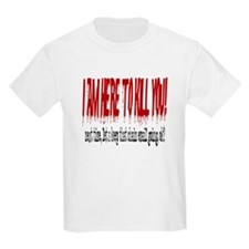 I'm here to kill you T-Shirt