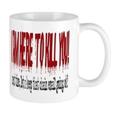 I'm here to kill you Mug