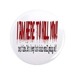 "I'm here to kill you 3.5"" Button"