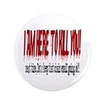 "I'm here to kill you 3.5"" Button (100 pack)"
