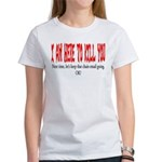 I'm here to kill you Women's T-Shirt