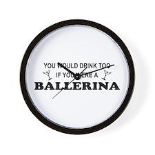 You'd Drink Too Ballerina Wall Clock