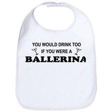 You'd Drink Too Ballerina Bib