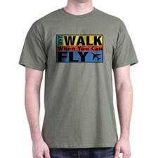 Why Walk Fly T-Shirt