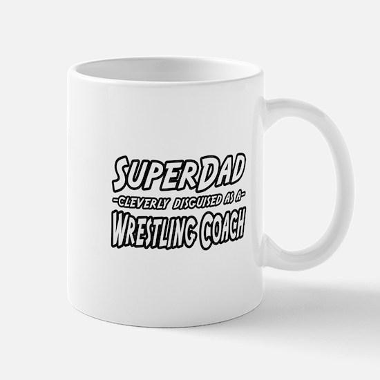 """""""SuperDad...Wrestling Coach"""" Mug"""