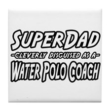 """SuperDad...Water Polo Coach"" Tile Coaster"