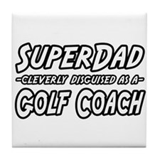 """SuperDad...Golf Coach"" Tile Coaster"