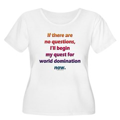 No questions, world domination T-Shirt