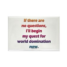 No questions, world domination Rectangle Magnet