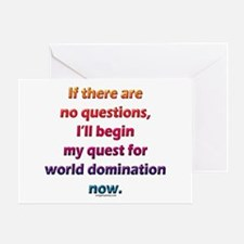 No questions, world domination Greeting Card