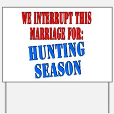 Interrupt this marriage hunting season Yard Sign