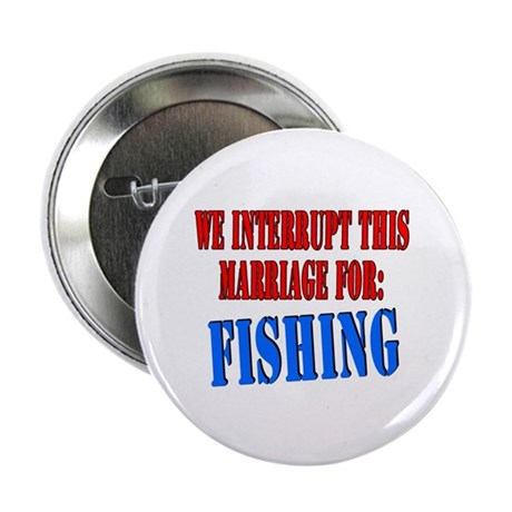 """We interrupt this marriage fishing 2.25"""" Button"""