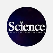 Science Doesn't Care What You Believe Button