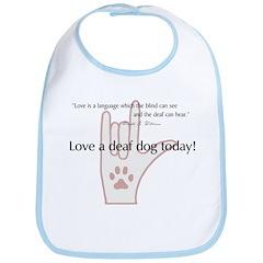 Love a Deaf Dog Today! Bib