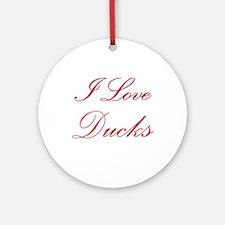 I Love Ducks Ornament (Round)