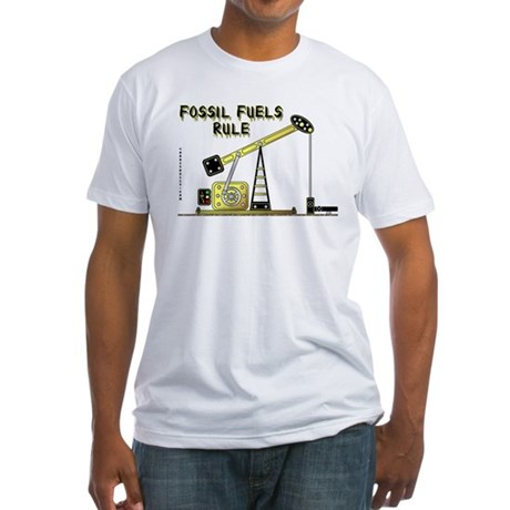Fossil Fuels Rule Fitted T-Shirt