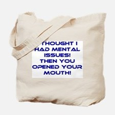 I Thought I Had Mental Issues Tote Bag