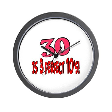 30 is 3 perfect 10's Wall Clock
