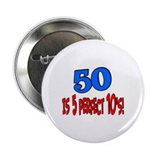 "50 is 5 perfect 10s 2.25"" Button"