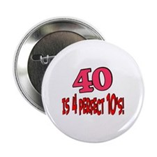 "40 is 4 perfect 10s 2.25"" Button"