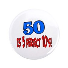 "50 is 5 perfect 10s 3.5"" Button"