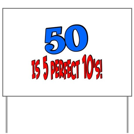50 is 5 perfect 10s Yard Sign