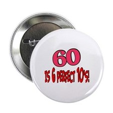"60 is 6 perfect 10s 2.25"" Button"