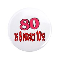 """80 is 8 perfect 10's 3.5"""" Button"""
