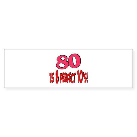 80 is 8 perfect 10's Bumper Sticker