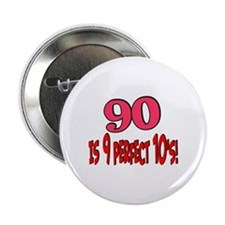 """90 is 9 perfect 10's 2.25"""" Button"""