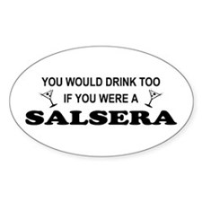 You'd Drink Too Salsera Oval Decal