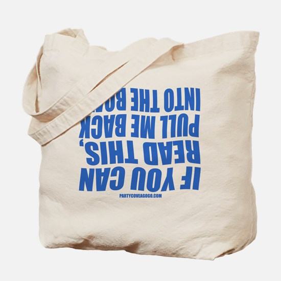 Pull Me Back Into The Boat Tote Bag