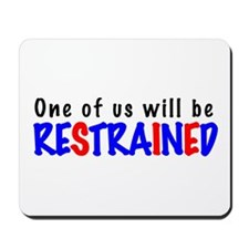 One will be restrained Mousepad