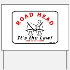 Road Head - It's the Law! Yard Sign