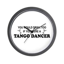 You'd Drink Too Tango Wall Clock