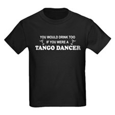 You'd Drink Too Tango T