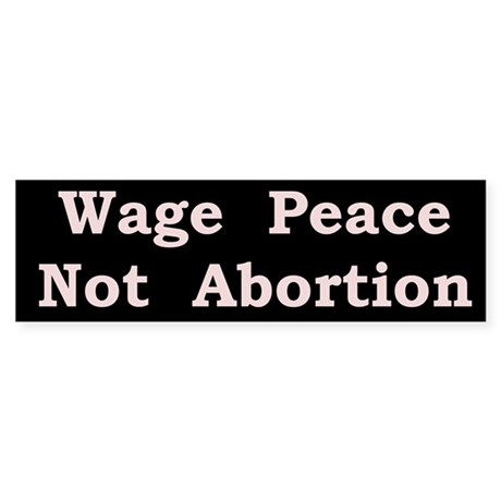 Peace and Abortion Bumper Sticker