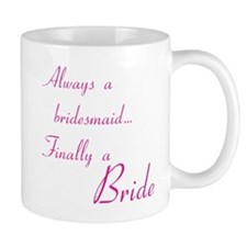 Always bridesmaid Mug