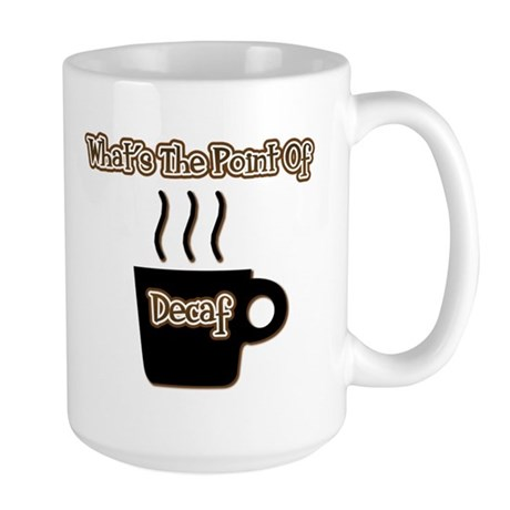 Decaf What's The Point Large Mug