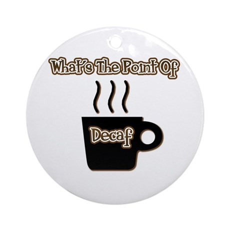 Decaf What's The Point Ornament (Round)