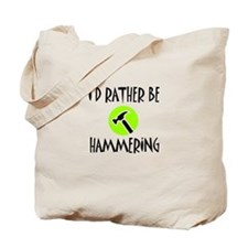 I'd Rather Be Hammering Tote Bag